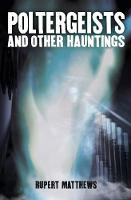 Poltergeists: And other hauntings
