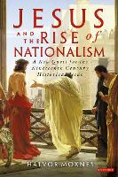 Jesus and the Rise of Nationalism: A...