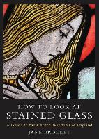 How to Look at Stained Glass: A Guide...