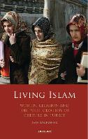 Living Islam: Women, Religion and the...