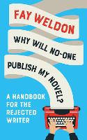Why Will No-One Publish My Novel?: A...
