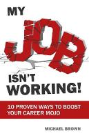 My Job Isn't Working!: 10 proven ways...