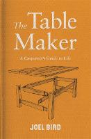 The Table Maker: A Carpenter's Guide...