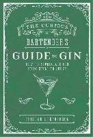 The Curious Bartender's Guide to Gin:...