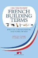 Dictionary of French building terms,...