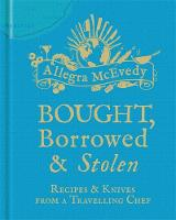 Bought, Borrowed & Stolen: Recipes ...