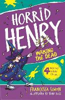 Horrid Henry Wakes The Dead: Book 18