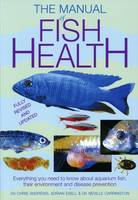 The Manual of Fish Health: Everything...
