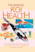 The Manual of Koi Health: How to...