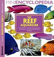 Mini Encyclopedia the Reef Aquarium:...