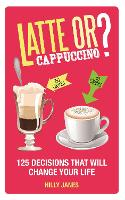 Latte or Cappuccino: 125 Decisions...