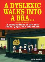 A Dyslexic Walks into a Bra: A...