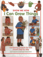 Show Me How: I Can Grow Things:...