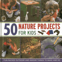 50 Nature Projects for Kids:...