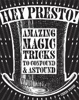 Hey Presto!: Amazing Magic Tricks to...