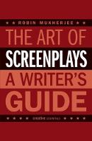 The Art of Screenplays: A Writers Guide
