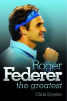 Roger Federer - the Greatest