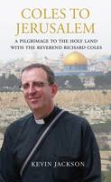 Coles to Jerusalem: A Pilgrimage to...