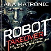 Robot Takeover: 100 Iconic Robots of...