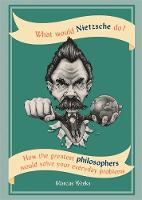 What Would Nietzsche Do?: How the...