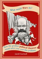 What Would Marx Do?: How the greatest...
