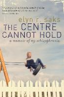 The Centre Cannot Hold: A Memoir of ...