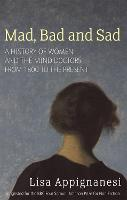 Mad, Bad and Sad: A History of Women...