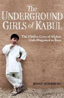 The Underground Girls of Kabul: The...