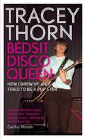 Bedsit Disco Queen: How I Grew Up and...