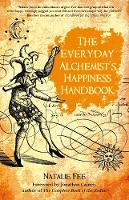 The Everyday Alchemists Happiness Handbook