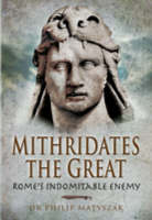 Mithridates the Great: Rome's...