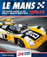 Le Mans 24 Hours: The Official History of the World's Greatest Motor Race 1970-79