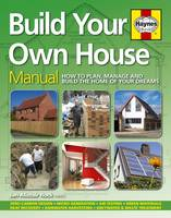 Build Your Own House: How to Plan, Manage and Build the Home of Your Dreams