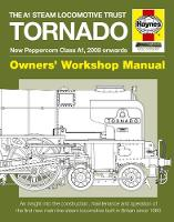 Tornado Manual: An Insight into the Construction, Maintenance and Operation of the First New Main Line Steam Locomotive Built in Britain Since 1960
