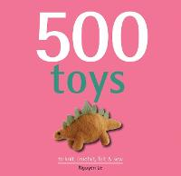 500 Toys: to Knit, Crochet, Felt & Sew