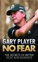 No Fear: The Secrets of Better Golf...