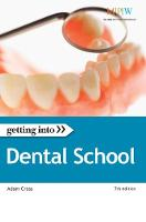 Getting into Dental School: The Insider Guide to Winning a University Place at Dental School