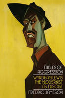 Fables of Aggression: Wyndham Lewis,...
