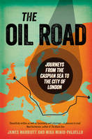 The Oil Road: Journeys from the...