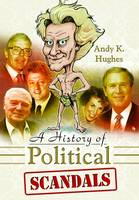 A History of Political Scandals: Sex,...