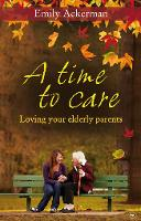 A Time to Care: Loving Your Elderly...