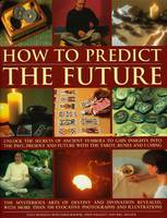 How to Predict the Future: Unlock the...