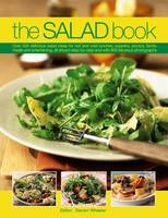 The Salad Book: Over 200 Delicious...