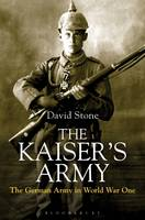 The Kaiser's Army: The German Army in...