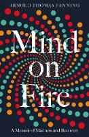 Mind on Fire: A Memoir of Madness and...