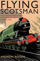 Flying Scotsman: The Extraordinary...