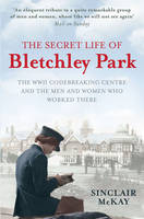 The Secret Life of Bletchley Park: ...
