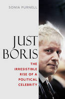 Just Boris: The Irresistible Rise of ...
