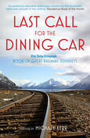 Last Call for the Dining Car: The Daily Telegraph Book of Great Railway Journeys