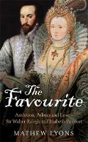 The Favourite: Ambition, Politics and Love - Sir Walter Ralegh in Elizabeth I's Court